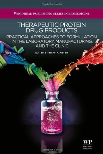 Therapeutic Protein Drug Products: Practical Approaches to Formulation in the Laboratory, Manufacturing and the Clinic