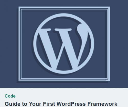 Tutsplus - Guide to Your First WordPress Framework